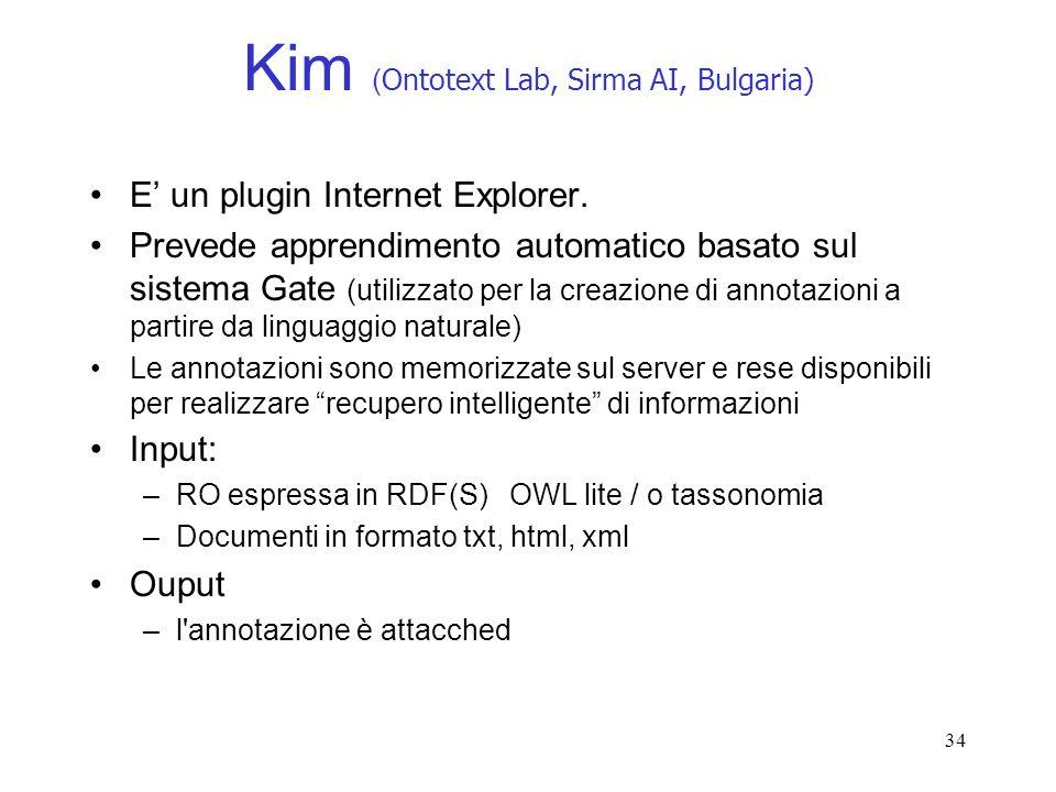 34 Kim ( Ontotext Lab, Sirma AI, Bulgaria) E un plugin Internet Explorer. Prevede apprendimento automatico basato sul sistema Gate (utilizzato per la