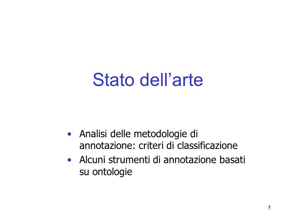 5 Stato dellarte Analisi delle metodologie di annotazione: criteri di classificazione Alcuni strumenti di annotazione basati su ontologie