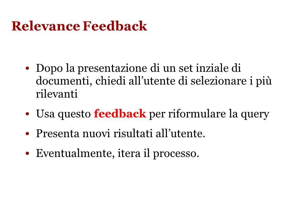 Relevance Feedback IR System Documenti Ranked Documents 1.
