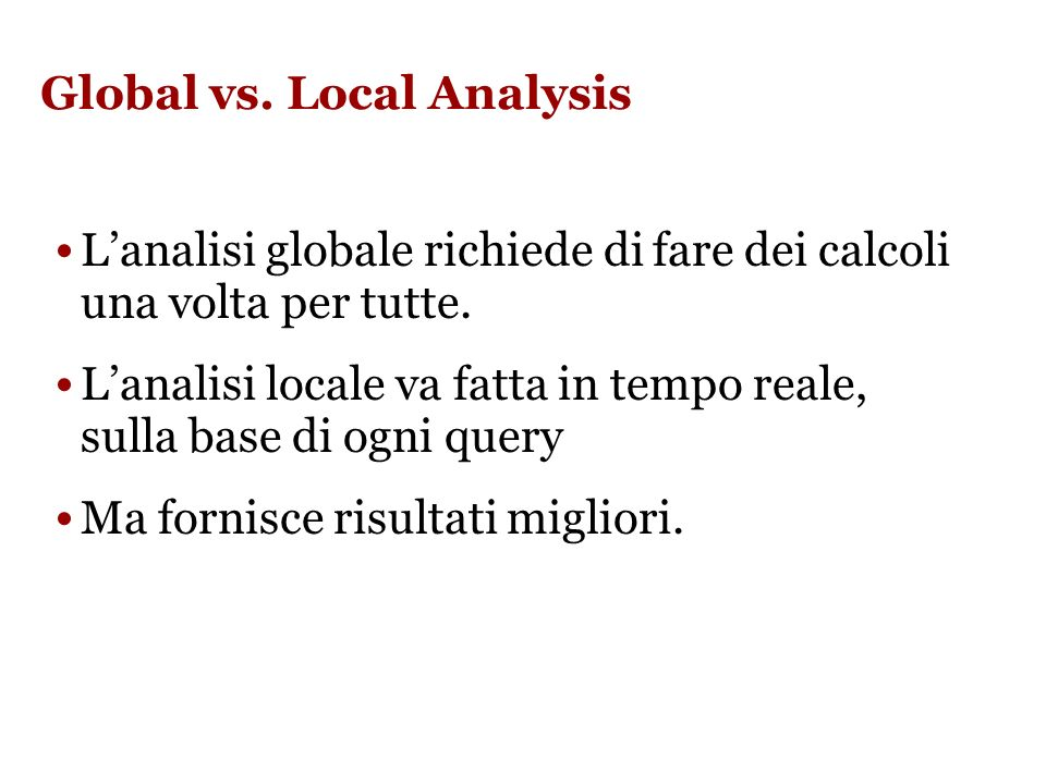 Global vs. Local Analysis Lanalisi globale richiede di fare dei calcoli una volta per tutte.