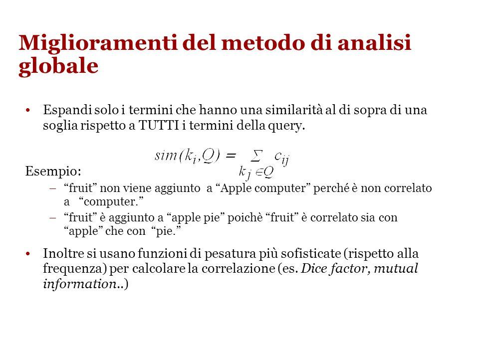 Miglioramenti del metodo di analisi globale Espandi solo i termini che hanno una similarità al di sopra di una soglia rispetto a TUTTI i termini della query.