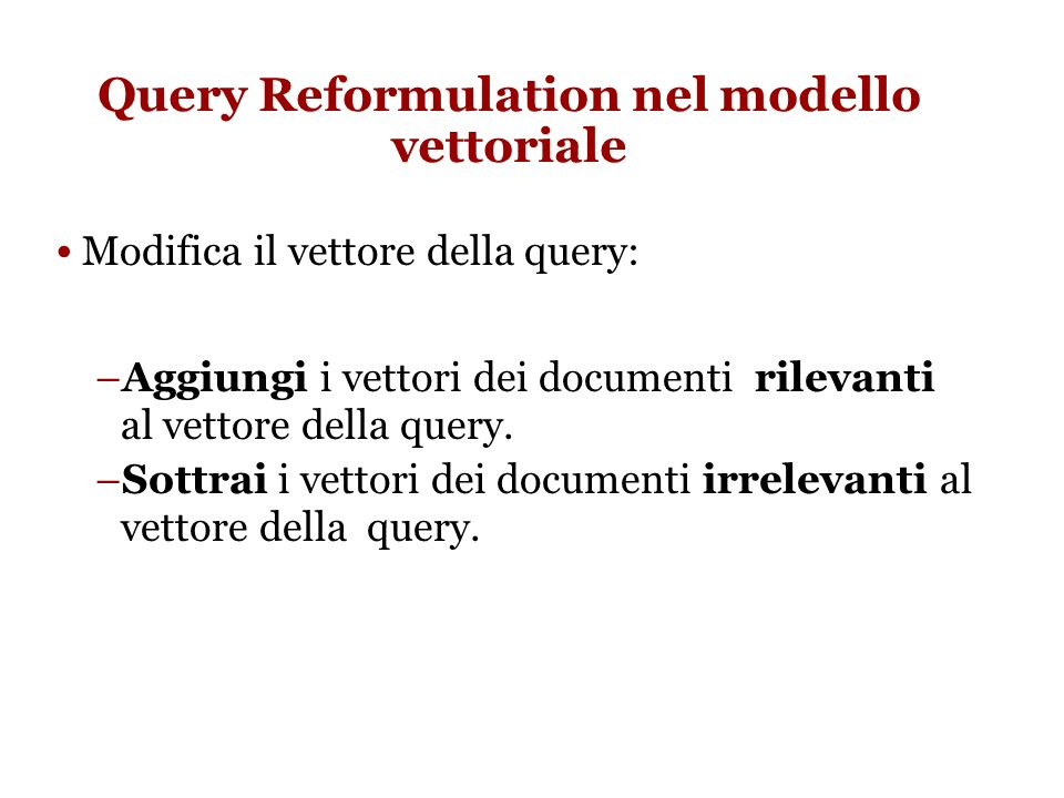 Query Expansion con un Thesaurus (2) Per ogni termine t, in una query, espandi la query con sinonimi e termini correlati nel thesaurus.