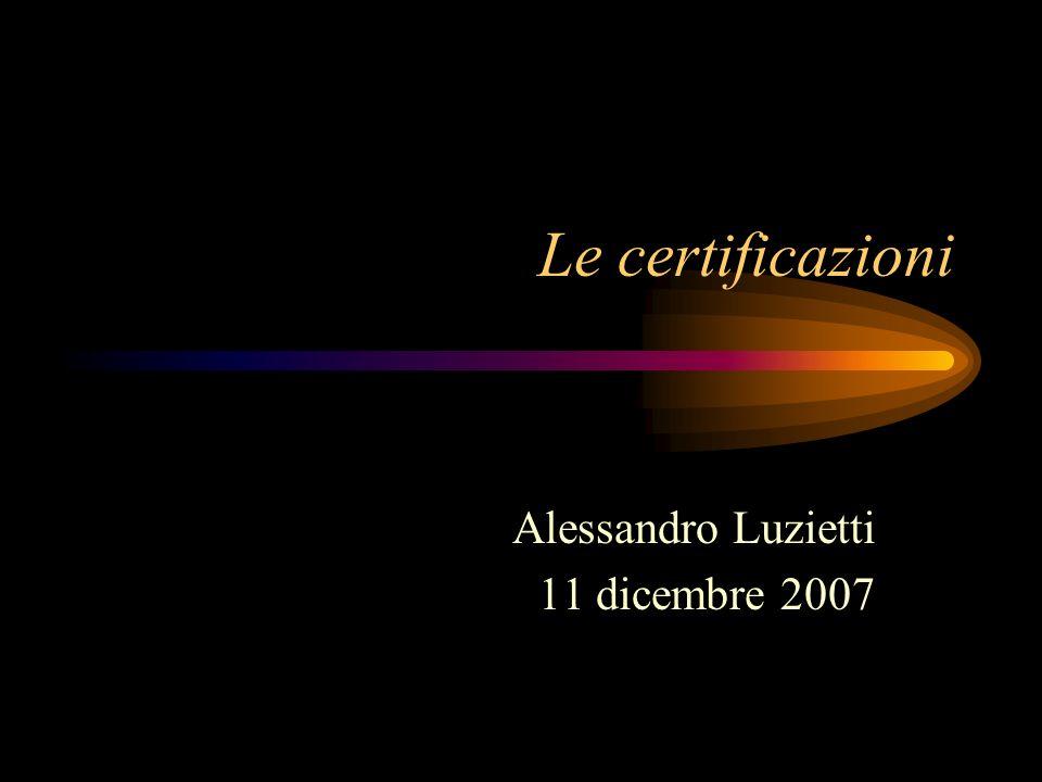 Le certificazioni: che cosa sono Sono titoli che attestano la conoscenza di un determinato prodotto, oppure di un determinato processo, o ancora nozioni, metodologie e strumenti informatici.