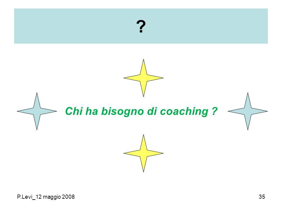 P.Levi_12 maggio 200835 Chi ha bisogno di coaching