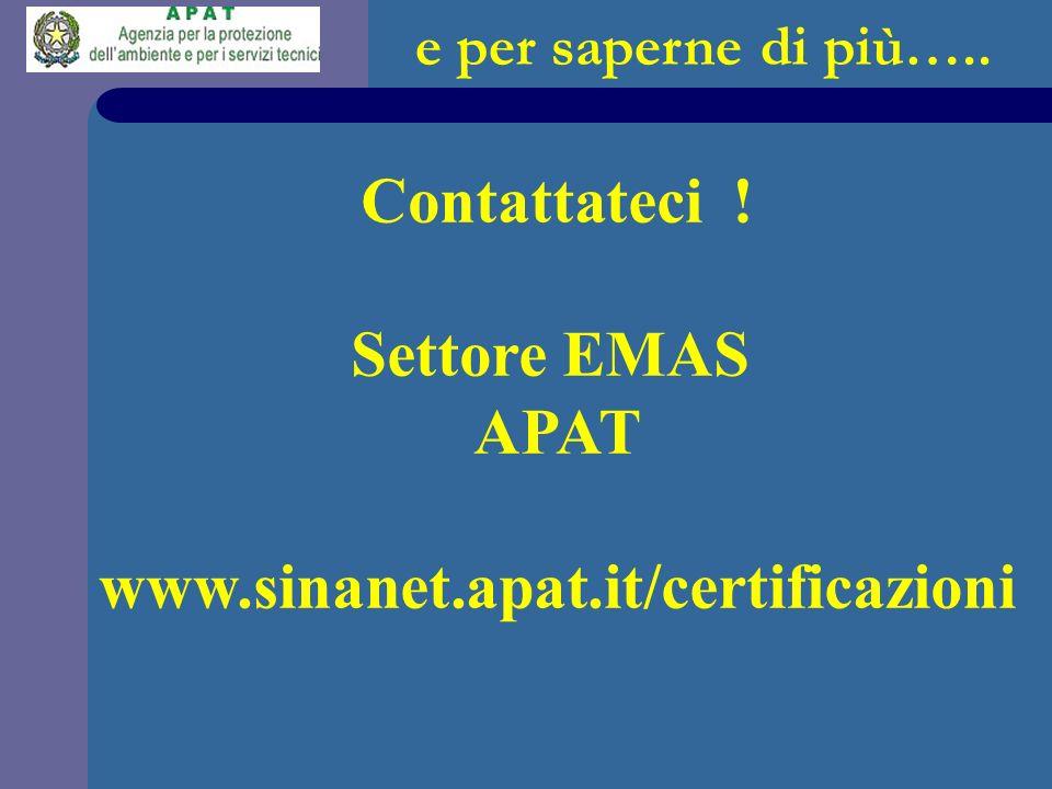 Contattateci ! Settore EMAS APAT www.sinanet.apat.it/certificazioni e per saperne di più…..