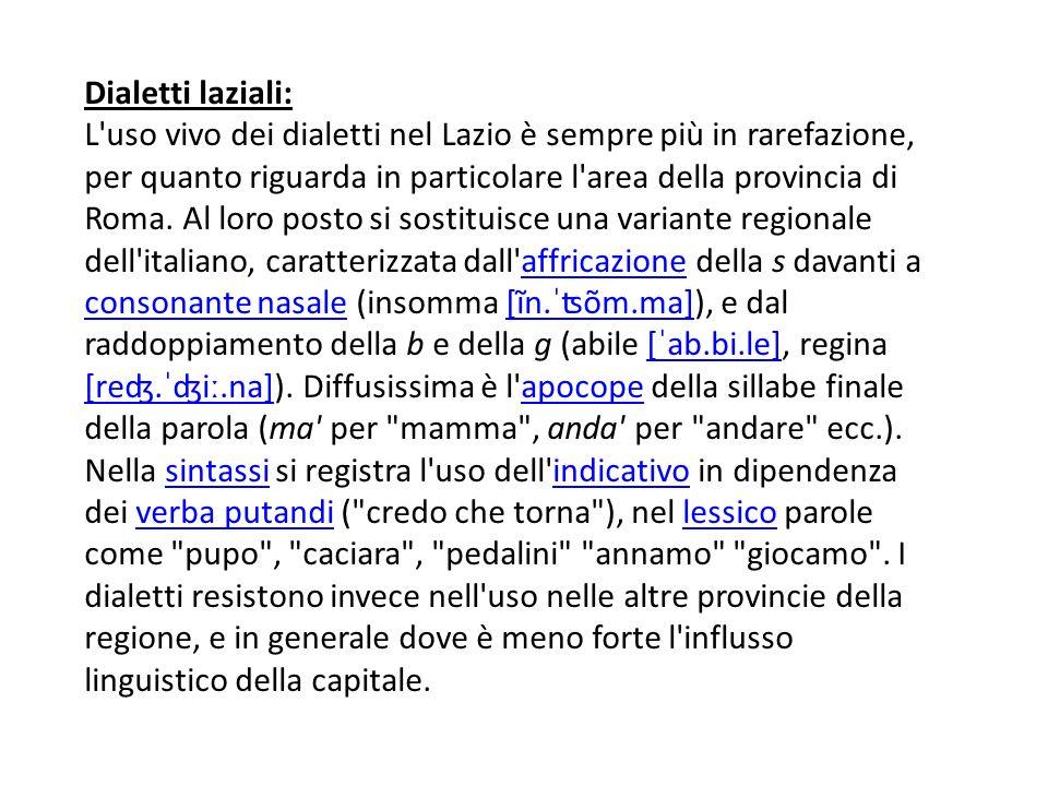 Dialetti laziali: L uso vivo dei dialetti nel Lazio è sempre più in rarefazione, per quanto riguarda in particolare l area della provincia di Roma.