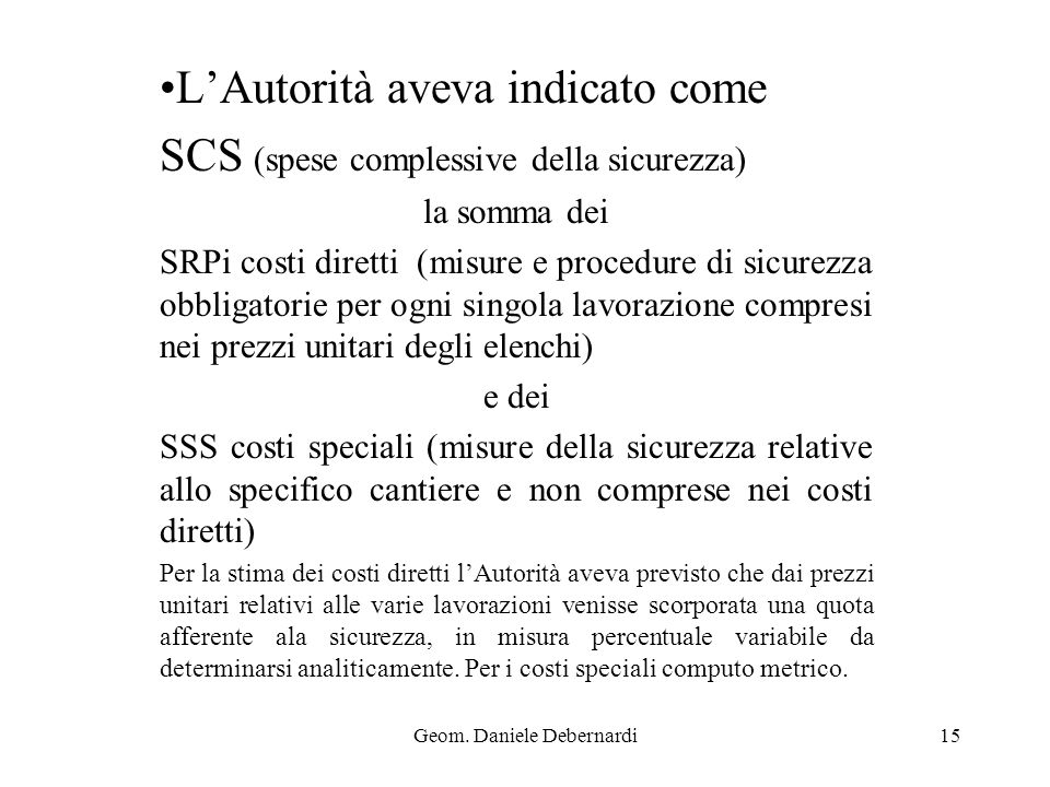 Geom. Daniele Debernardi15 LAutorità aveva indicato come SCS (spese complessive della sicurezza) la somma dei SRPi costi diretti (misure e procedure d