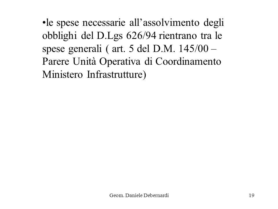 Geom. Daniele Debernardi19 le spese necessarie allassolvimento degli obblighi del D.Lgs 626/94 rientrano tra le spese generali ( art. 5 del D.M. 145/0