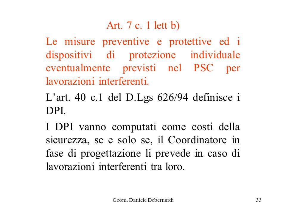 Geom. Daniele Debernardi33 Art. 7 c. 1 lett b) Le misure preventive e protettive ed i dispositivi di protezione individuale eventualmente previsti nel