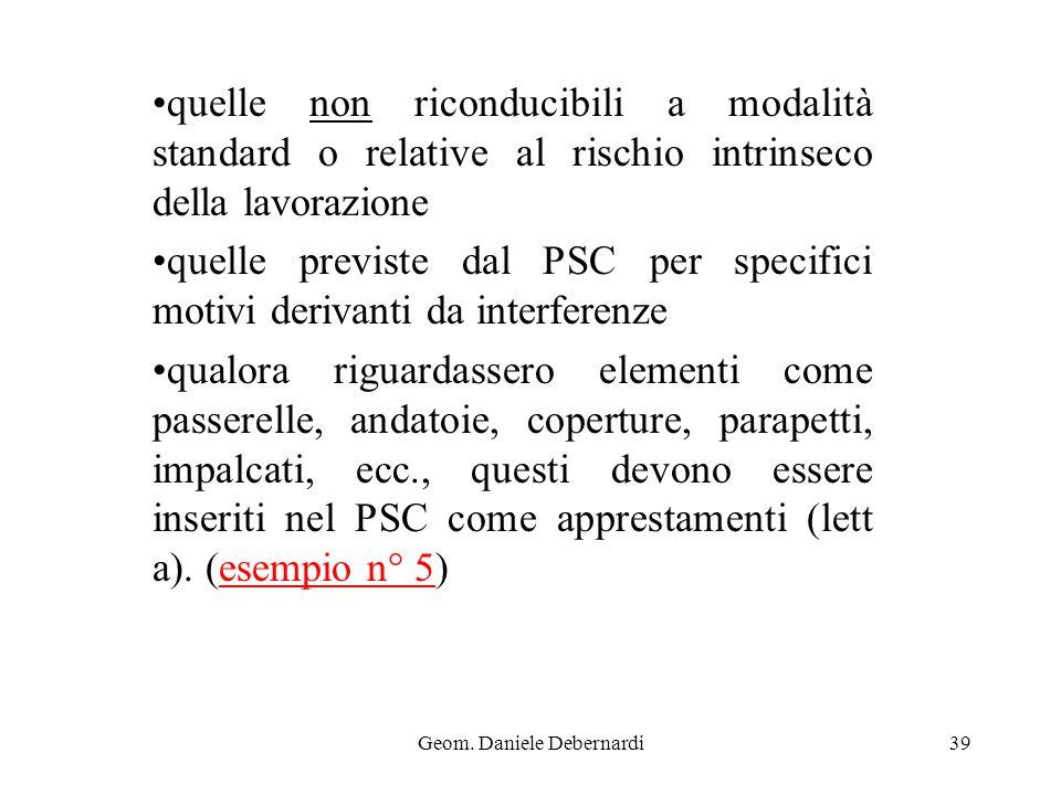 Geom. Daniele Debernardi39 quelle non riconducibili a modalità standard o relative al rischio intrinseco della lavorazione quelle previste dal PSC per