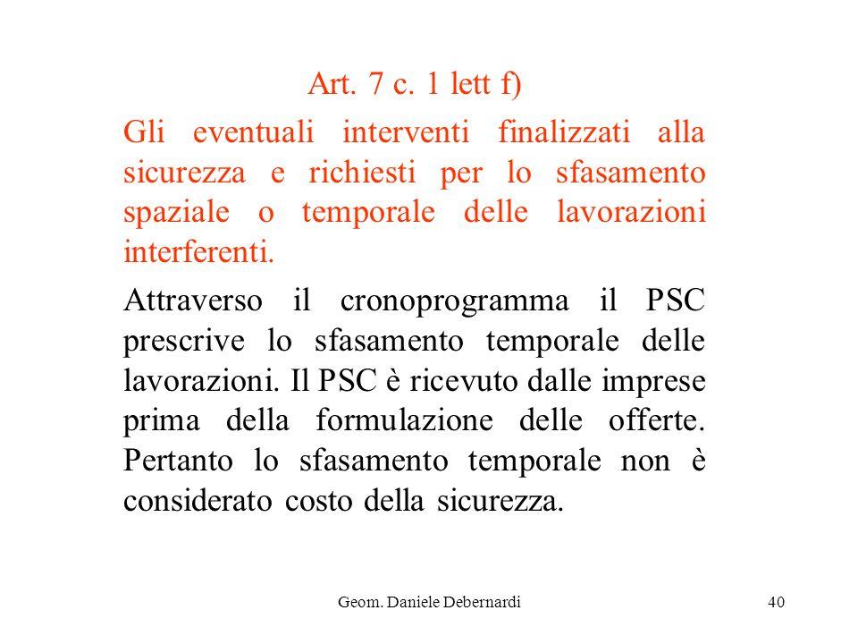 Geom. Daniele Debernardi40 Art. 7 c. 1 lett f) Gli eventuali interventi finalizzati alla sicurezza e richiesti per lo sfasamento spaziale o temporale