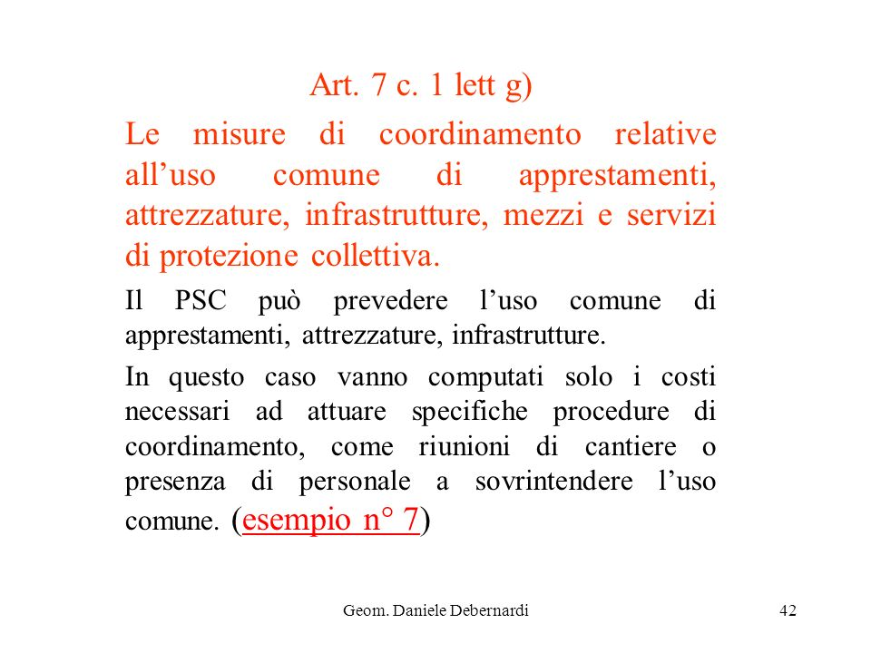 Geom. Daniele Debernardi42 Art. 7 c. 1 lett g) Le misure di coordinamento relative alluso comune di apprestamenti, attrezzature, infrastrutture, mezzi