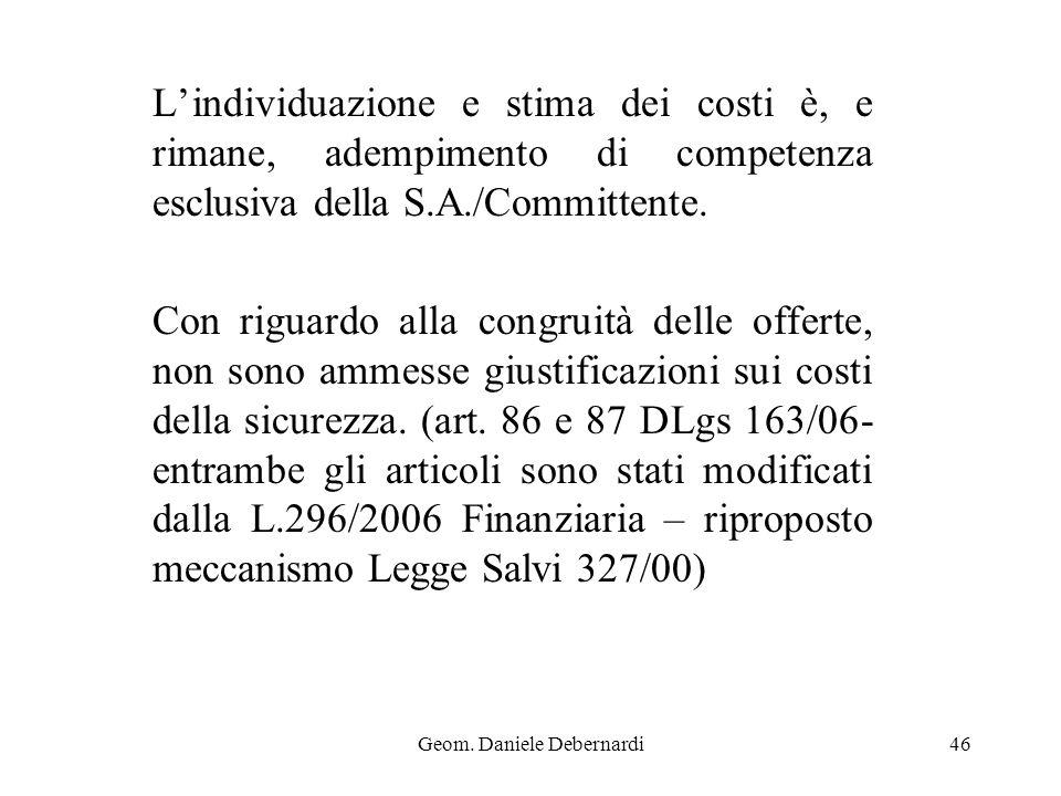 Geom. Daniele Debernardi46 Lindividuazione e stima dei costi è, e rimane, adempimento di competenza esclusiva della S.A./Committente. Con riguardo all