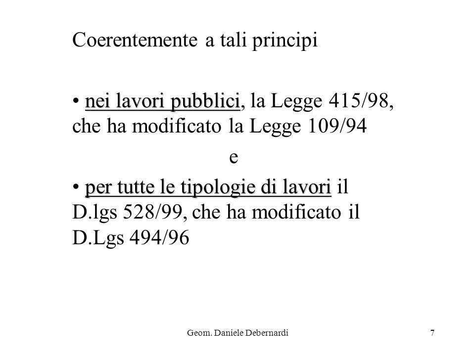 Geom. Daniele Debernardi7 Coerentemente a tali principi nei lavori pubblici nei lavori pubblici, la Legge 415/98, che ha modificato la Legge 109/94 e