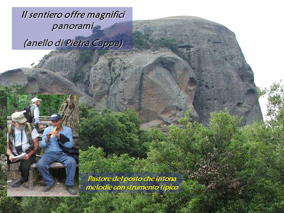 Il sentiero offre magnifici panorami (anello di Pietra Cappa) Pastore del posto che intona melodie con strumento tipico