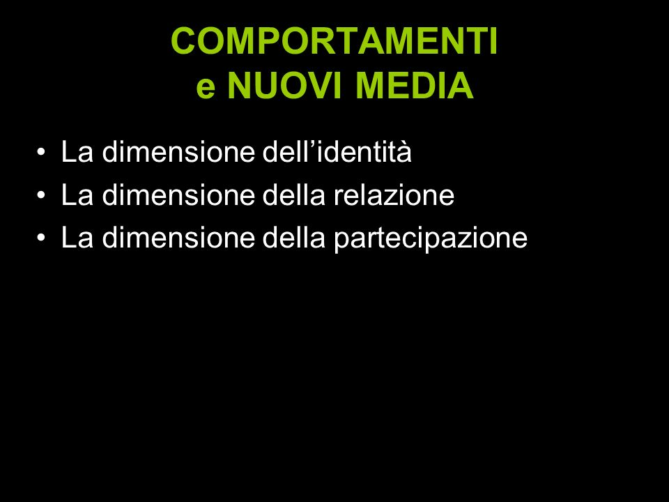 COMPORTAMENTI e NUOVI MEDIA La dimensione dellidentità La dimensione della relazione La dimensione della partecipazione