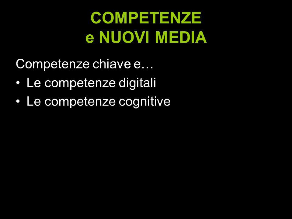 COMPETENZE e NUOVI MEDIA Competenze chiave e… Le competenze digitali Le competenze cognitive