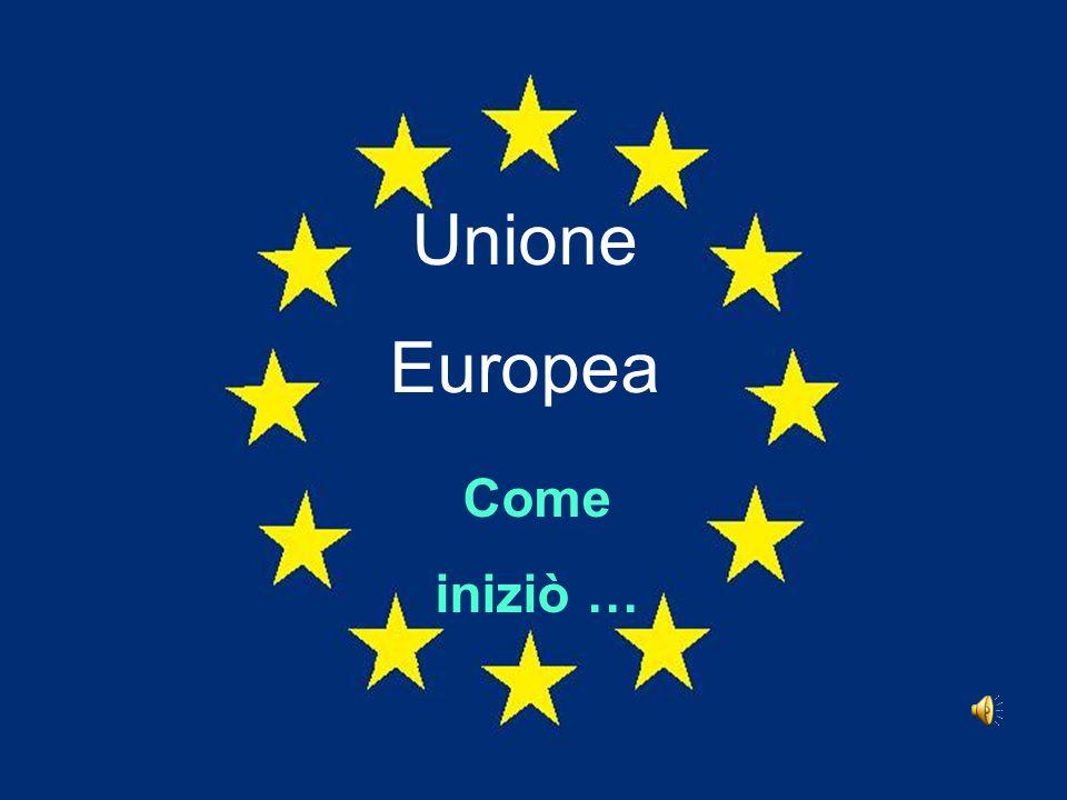 Unione Europea Come iniziò …