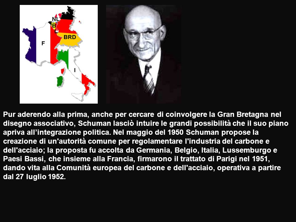 Pur aderendo alla prima, anche per cercare di coinvolgere la Gran Bretagna nel disegno associativo, Schuman lasciò intuire le grandi possibilità che i