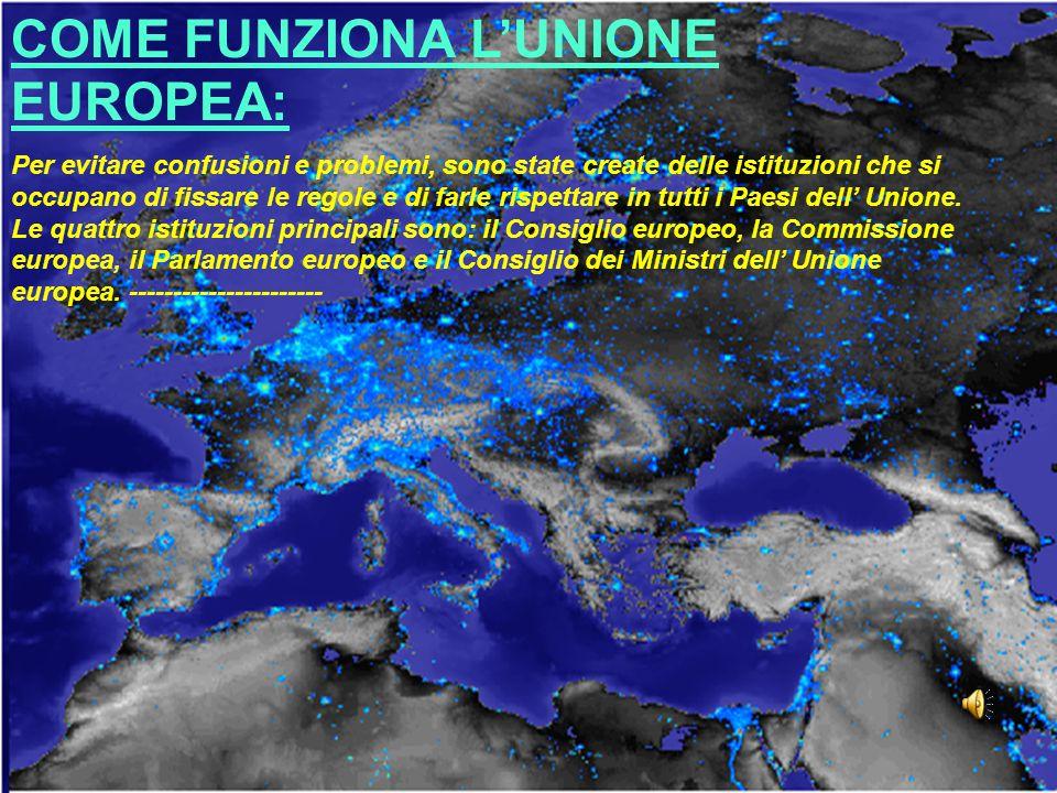 COME FUNZIONA LUNIONE EUROPEA: Per evitare confusioni e problemi, sono state create delle istituzioni che si occupano di fissare le regole e di farle