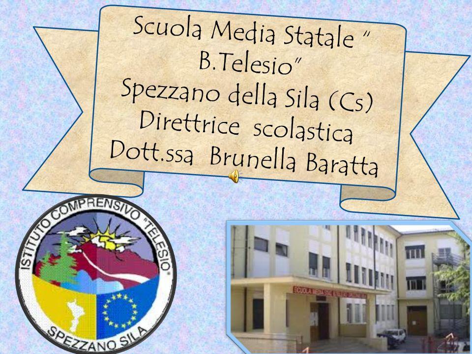 Scuola Media Statale B.Telesio Spezzano della Sila (Cs) Direttrice scolastica Dott.ssa Brunella Baratta