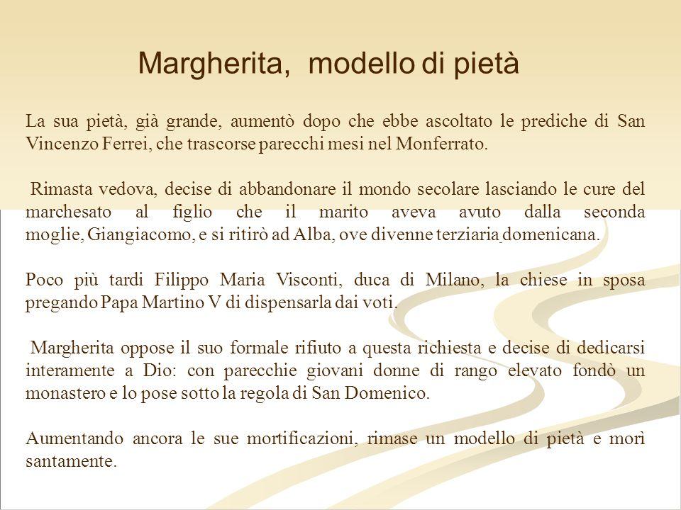 La sua pietà, già grande, aumentò dopo che ebbe ascoltato le prediche di San Vincenzo Ferrei, che trascorse parecchi mesi nel Monferrato. Rimasta vedo