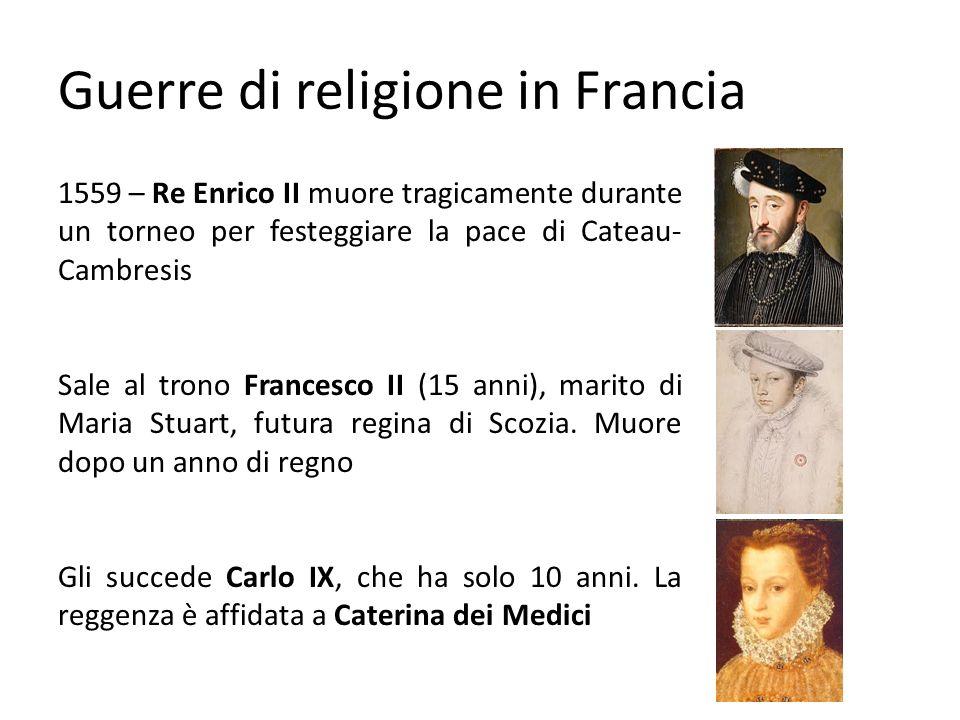 Guerre di religione in Francia La Francia è divisa tra cattolici e ugonotti (calvinisti francesi) Fazione cattolica = Guisa Fazione protestante = Coligny Caterina dei Medici tenta la pacificazione religiosa.