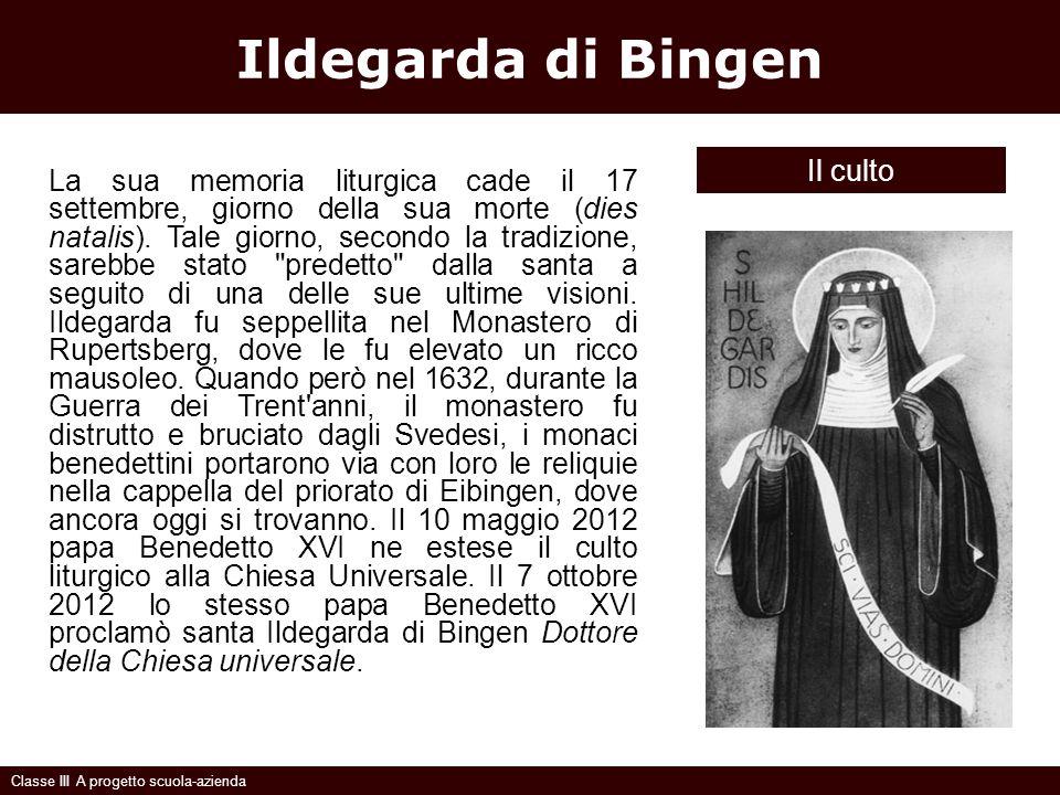 Ildegarda di Bingen Il culto Classe III A progetto scuola-azienda La sua memoria liturgica cade il 17 settembre, giorno della sua morte (dies natalis)