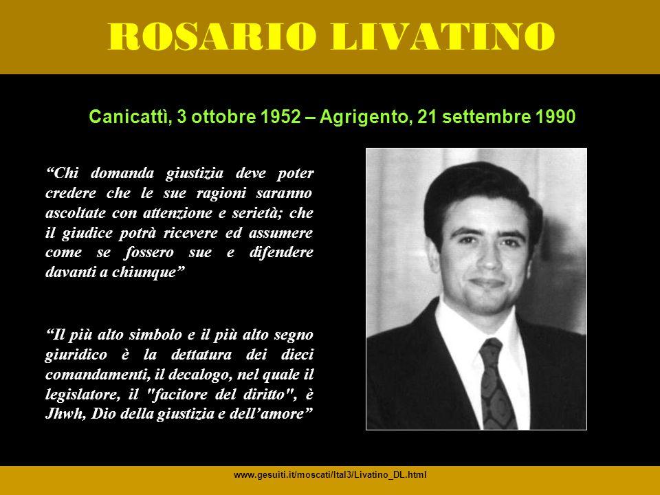 ROSARIO LIVATINO www.gesuiti.it/moscati/Ital3/Livatino_DL.html Chi domanda giustizia deve poter credere che le sue ragioni saranno ascoltate con atten