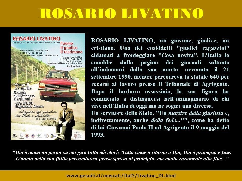 ROSARIO LIVATINO www.gesuiti.it/moscati/Ital3/Livatino_DL.html ROSARIO LIVATINO, un giovane, giudice, un cristiano. Uno dei cosiddetti