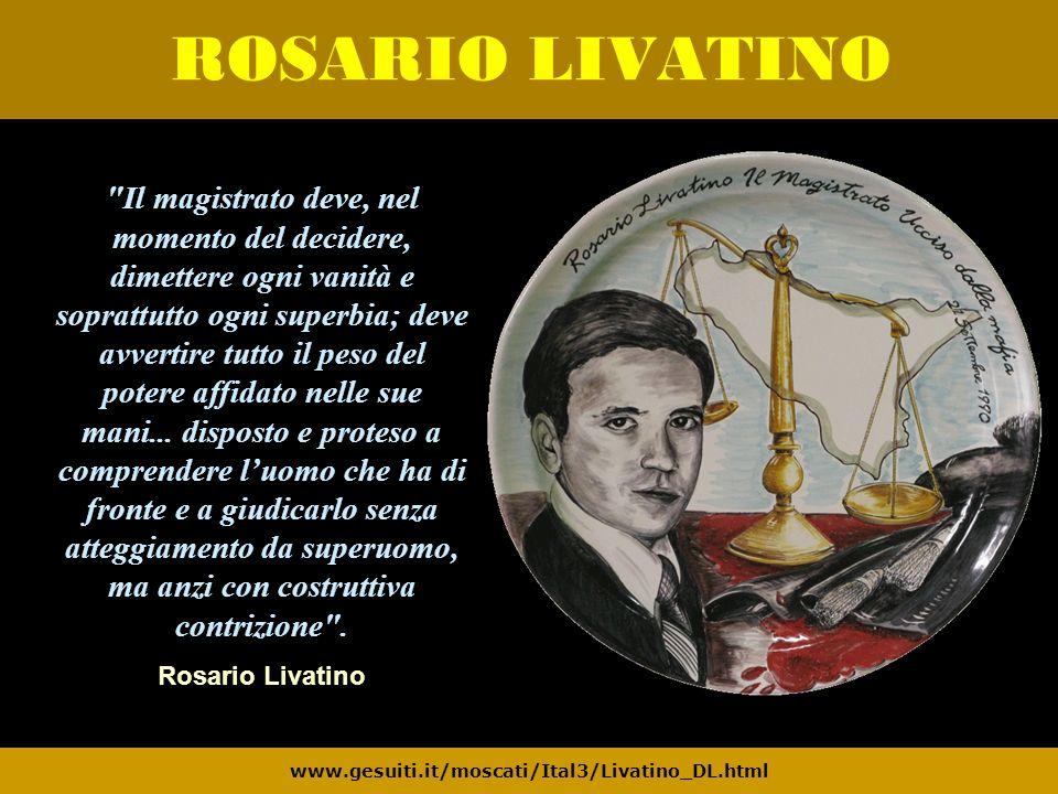 ROSARIO LIVATINO www.gesuiti.it/moscati/Ital3/Livatino_DL.html