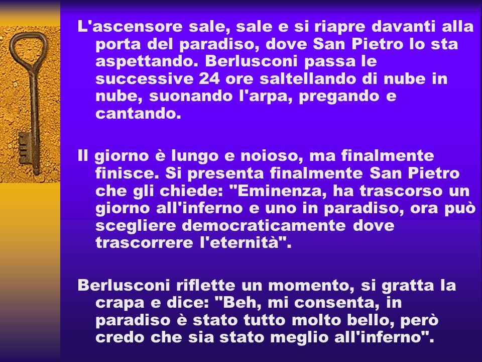 L'ascensore sale, sale e si riapre davanti alla porta del paradiso, dove San Pietro lo sta aspettando. Berlusconi passa le successive 24 ore saltellan