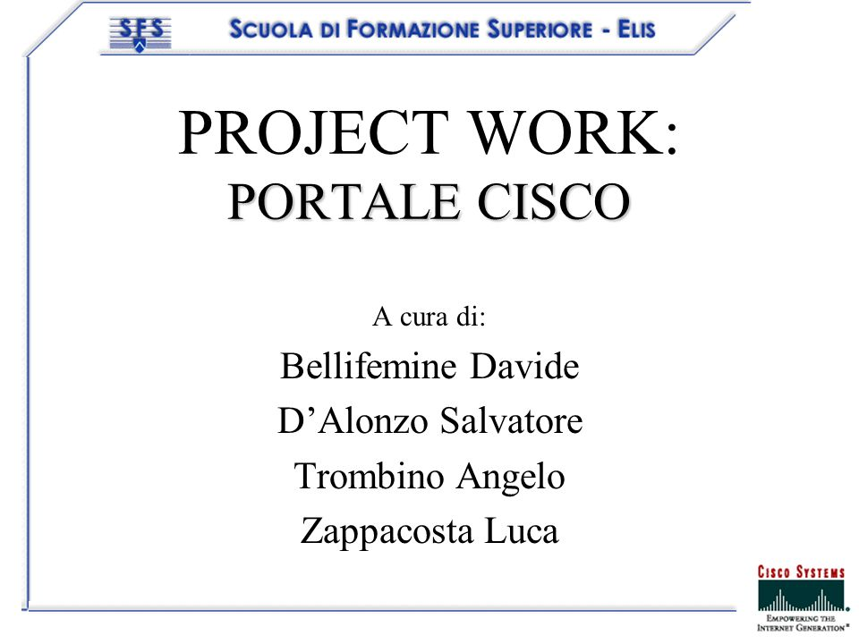 PORTALE CISCO PROJECT WORK: PORTALE CISCO A cura di: Bellifemine Davide DAlonzo Salvatore Trombino Angelo Zappacosta Luca