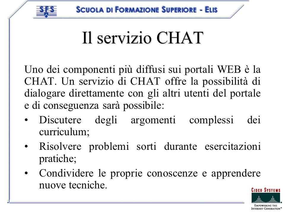 Il servizio CHAT Uno dei componenti più diffusi sui portali WEB è la CHAT. Un servizio di CHAT offre la possibilità di dialogare direttamente con gli