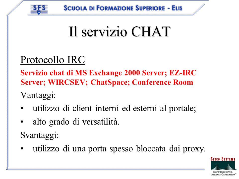 Il servizio CHAT Protocollo IRC Servizio chat di MS Exchange 2000 Server; EZ-IRC Server; WIRCSEV; ChatSpace; Conference Room Vantaggi: utilizzo di client interni ed esterni al portale; alto grado di versatilità.