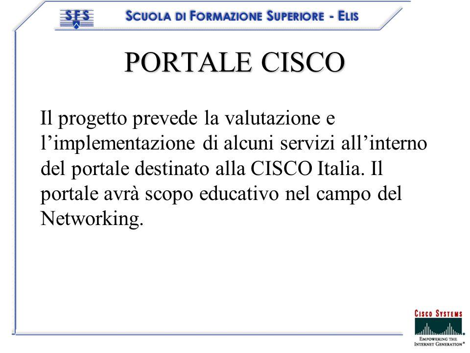 PORTALE CISCO Il progetto prevede la valutazione e limplementazione di alcuni servizi allinterno del portale destinato alla CISCO Italia. Il portale a