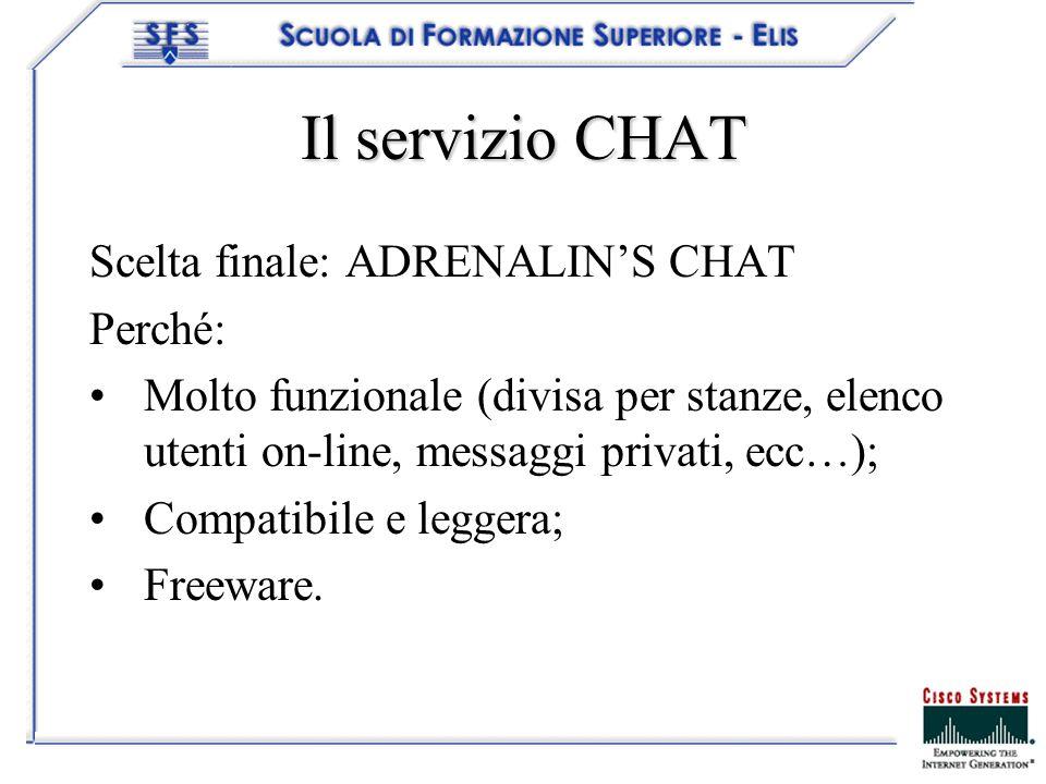 Il servizio CHAT Scelta finale: ADRENALINS CHAT Perché: Molto funzionale (divisa per stanze, elenco utenti on-line, messaggi privati, ecc…); Compatibi