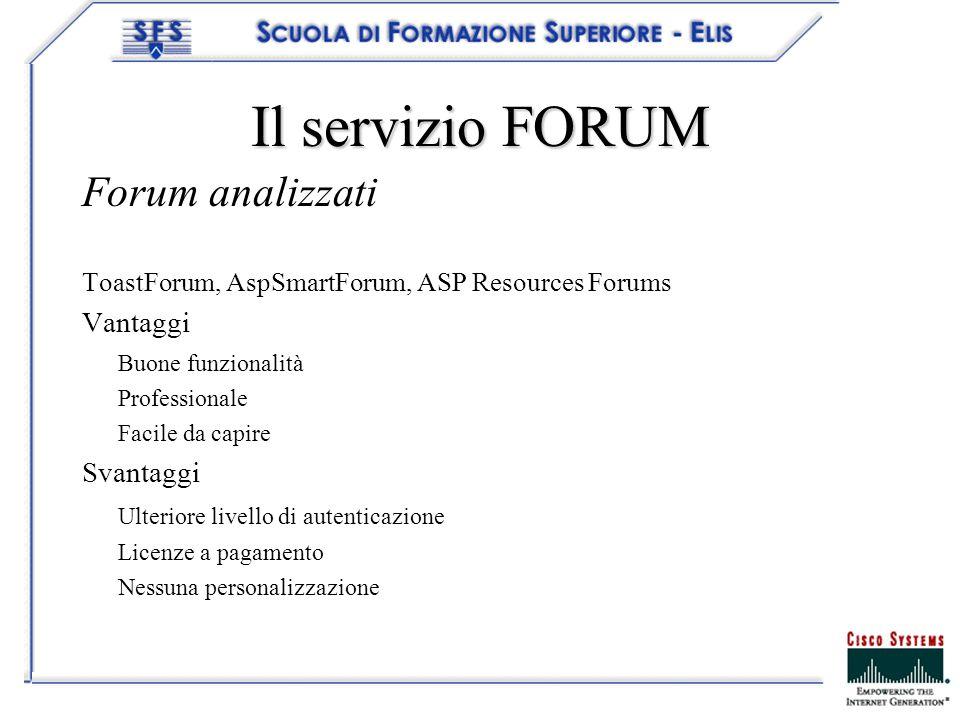 Il servizio FORUM Forum analizzati ToastForum, AspSmartForum, ASP Resources Forums Vantaggi Buone funzionalità Professionale Facile da capire Svantaggi Ulteriore livello di autenticazione Licenze a pagamento Nessuna personalizzazione