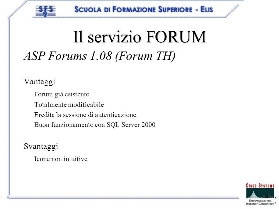 Il servizio FORUM ASP Forums 1.08 (Forum TH) Vantaggi Forum già esistente Totalmente modificabile Eredita la sessione di autenticazione Buon funzionam