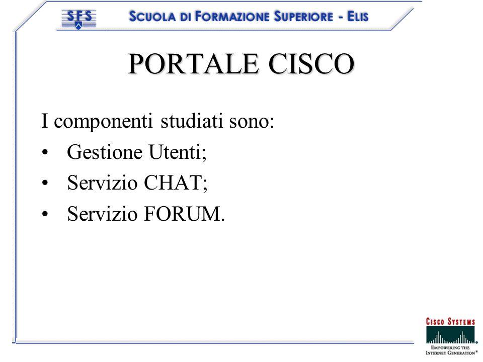 PORTALE CISCO I componenti studiati sono: Gestione Utenti; Servizio CHAT; Servizio FORUM.