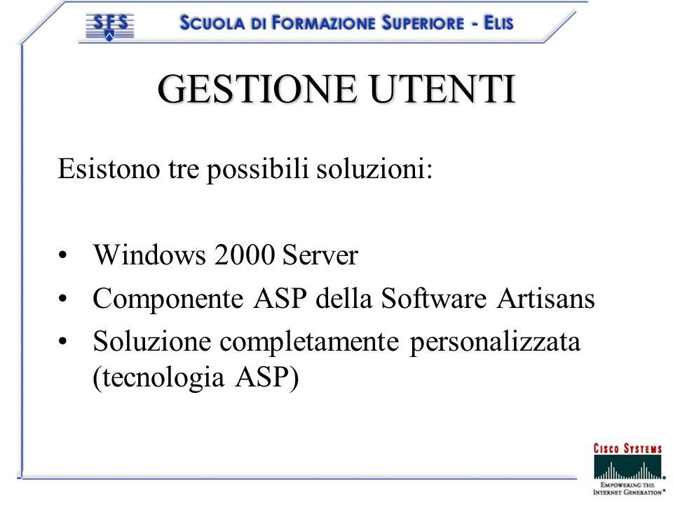 GESTIONE UTENTI Esistono tre possibili soluzioni: Windows 2000 Server Componente ASP della Software Artisans Soluzione completamente personalizzata (t