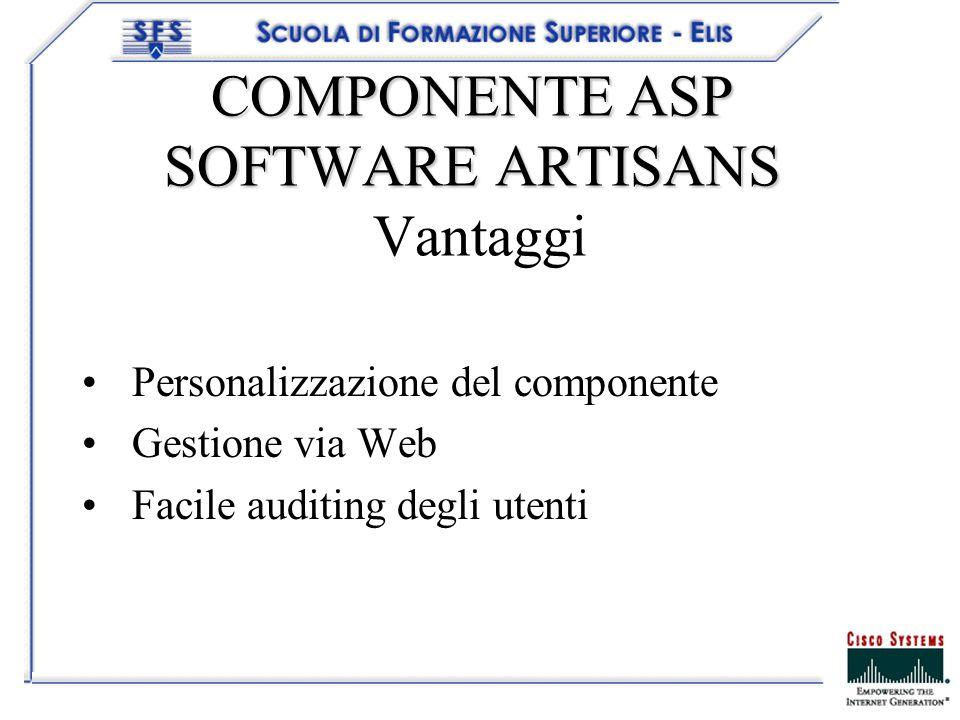 COMPONENTE ASP SOFTWARE ARTISANS COMPONENTE ASP SOFTWARE ARTISANS Vantaggi Personalizzazione del componente Gestione via Web Facile auditing degli ute