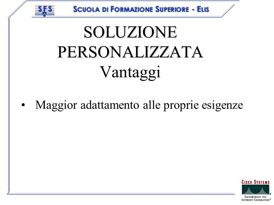 SOLUZIONE PERSONALIZZATA SOLUZIONE PERSONALIZZATA Vantaggi Maggior adattamento alle proprie esigenze