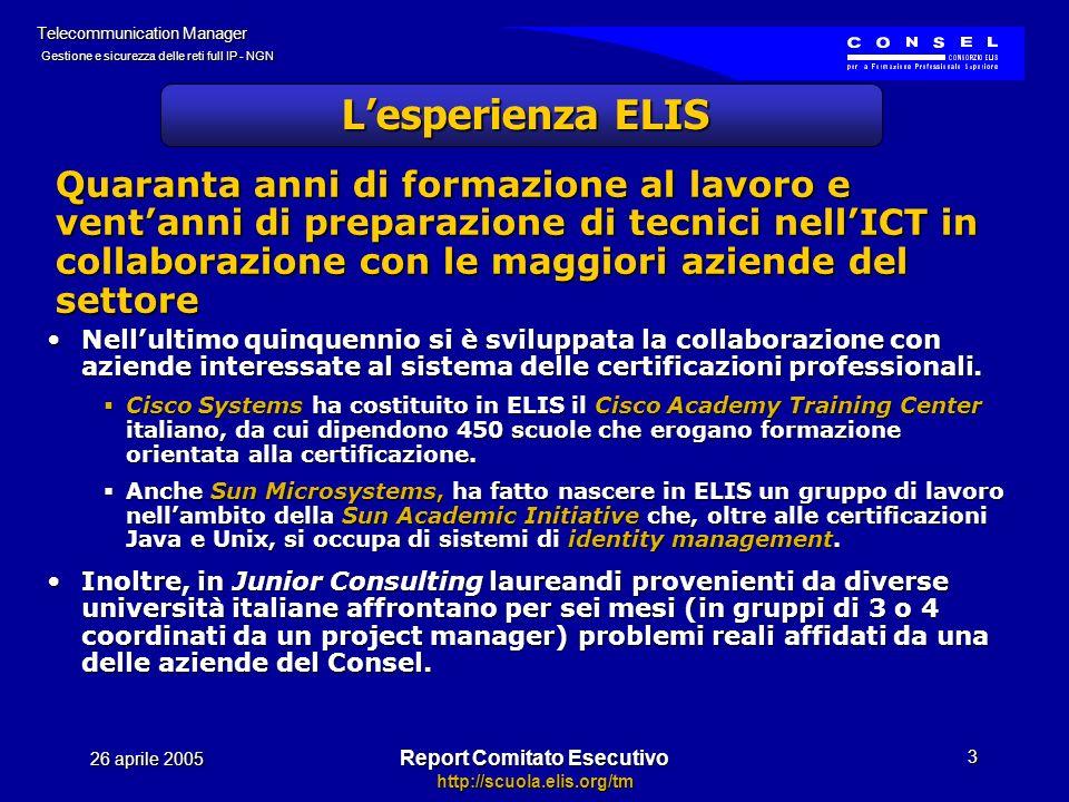 Report Comitato Esecutivo http://scuola.elis.org/tm 26 aprile 2005 Telecommunication Manager Gestione e sicurezza delle reti full IP - NGN 14 Suggerimenti per il canale Graduate Telecom: analisi dati di monitoraggio Telecom: autenticazione EDA: wireless