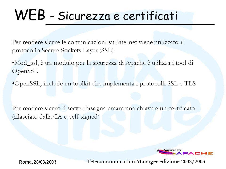Roma, 28/03/2003 Telecommunication Manager edizione 2002/2003 Per rendere sicure le comunicazioni su internet viene utilizzato il protocollo Secure So