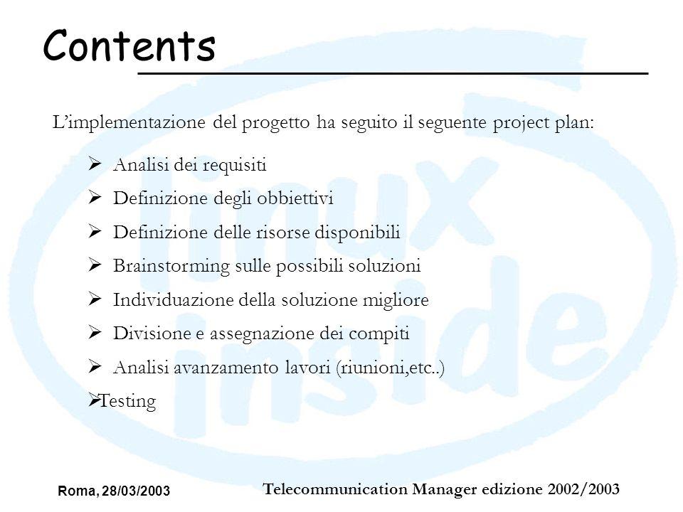 Roma, 28/03/2003 Telecommunication Manager edizione 2002/2003 Contents Limplementazione del progetto ha seguito il seguente project plan: Analisi dei