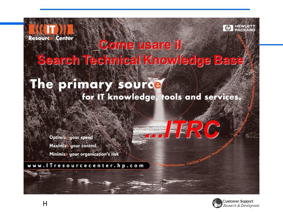 Customer Support Research & Development Dopo essersi autenticati, si puo` accedere al Search Technical Knowledge Base che permette di risolvere problemi sia software che hardware, mettendo a disposizione la documentazione tecnica HP.