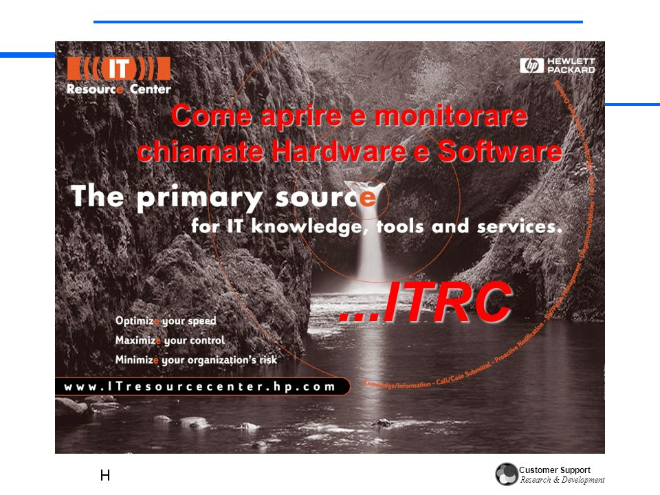 Customer Support Research & Development Come aprire e monitorare chiamate Hardware e Software...ITRC