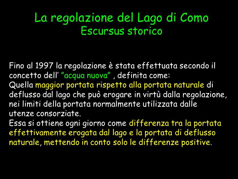 1)Il volume operativo del lago è modesto visti i limiti di concessione che vanno da -40 cm a Malgrate a +120 cm quando lacqua del lago inizia ad inondare la piazza di Como 2) Le portate massime rilasciabili dalle paratoie di regolazione, a piena apertura, sono dellordine di 900-1000 m 3 s -1 quando il lago è già a 250 cm a Malgrate, a fronte di portate in afflusso di 1800-2000 m 3 s -1 I problemi della regolazione del Lago di Como CONSEGUENZA: Il lago può passare da -40 cm a 120 cm in soli 3 giorni