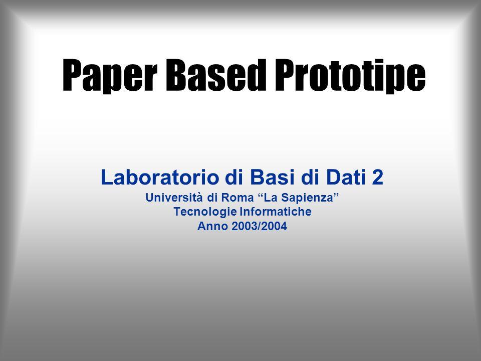Paper Based Prototipe Laboratorio di Basi di Dati 2 Università di Roma La Sapienza Tecnologie Informatiche Anno 2003/2004